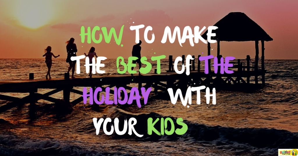 How to Make the Best of the Holiday with Your Kids